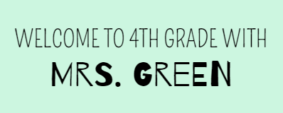 Welcome to 4th grade with Mrs. Green