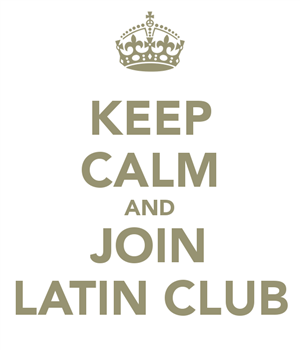 Keep calm & join Latin Club